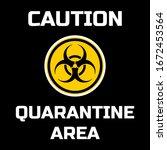 quarantine area warning sign.... | Shutterstock .eps vector #1672453564