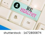 Conceptual hand writing showing Be Healthy. Business photo text to be vigorous and totally free from bodily or mental diseases.
