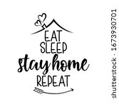 Eat Sleep Stay Home Repeat  ...