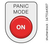 Panic Mode On. Red Button....