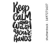 Keep Calm And Wash Your Hands....