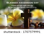 Blessed Ascension Day. God Can...