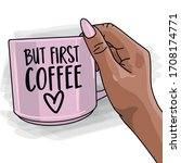 but first coffee   hand drawn... | Shutterstock .eps vector #1708174771