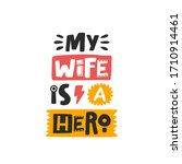 my wife is a hero. hand drawn... | Shutterstock .eps vector #1710914461