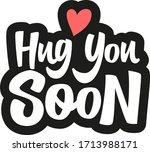 hug you soon hand drawn vector...   Shutterstock .eps vector #1713988171