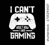 i can't adult now i am gaming   ...   Shutterstock .eps vector #1735293437
