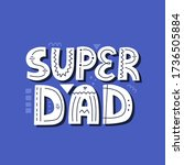 super dad quote. hand drawn... | Shutterstock .eps vector #1736505884
