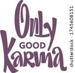 Only Good Karma Isolated Text....