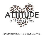Attitude Is Everything Slogan...