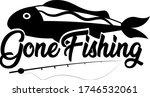 Gone Fishing. Fishing Quote...