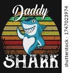 daddy shark t shirt design... | Shutterstock .eps vector #1747023974