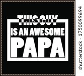 this guy is an awesome papa... | Shutterstock .eps vector #1750099694