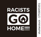 Racists Go Home. Word Slogan....