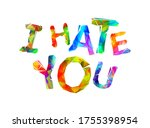 i hate you. vector inscription... | Shutterstock .eps vector #1755398954