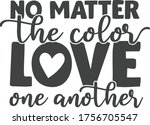 No Matter The Color Love One...