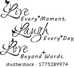 Live Every Moment Laugh Every...