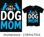 I'm Crazy Dog Mom Dog Mom T...