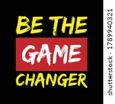 Be The Game Changer  ...