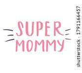 super mommy  calligraphic... | Shutterstock .eps vector #1791166457