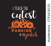 i teach the cutest pumpkins in... | Shutterstock .eps vector #1791618131