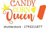 Candy Corn Queen Quote. Corn...
