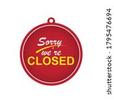 sorry we are closed sign....   Shutterstock .eps vector #1795476694