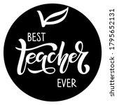 best teacher ever lettering... | Shutterstock .eps vector #1795652131
