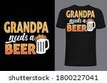 grandpa needs a beer t shirt... | Shutterstock .eps vector #1800227041