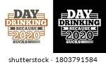 day drinking because 2020 sucks ...   Shutterstock .eps vector #1803791584