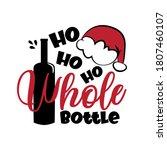 ho ho ho whole bottle  funny...   Shutterstock .eps vector #1807460107