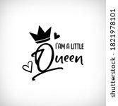 i'm a little queen. vector...   Shutterstock .eps vector #1821978101