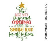 The best way to spread christmas cheer is singing loud for all to hear - Calligraphy phrase in Christmas tree shape. Hand drawn lettering for Xmas greetings cards, invitations. Funny Elf quote.