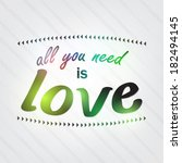 all you need is love.... | Shutterstock . vector #182494145