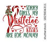 Sorry Girls  My Mistletoe...