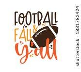 football   fall y'all   funny... | Shutterstock .eps vector #1831782424