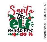 santa the elf made me do it ... | Shutterstock .eps vector #1832516047