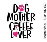 dog mother coffee lover   words ... | Shutterstock .eps vector #1834587157