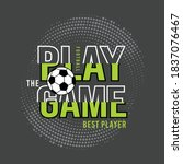 play the game  football sport... | Shutterstock .eps vector #1837076467
