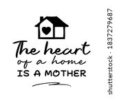 the heart of a home is a mother.... | Shutterstock .eps vector #1837279687