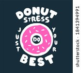 Donut Stress Just Do Your Best...