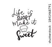 life is short  make it sweet.... | Shutterstock .eps vector #1841468791