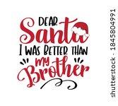Dear Santa I Was Better Than My ...