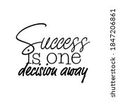 """""""success is one decision away"""". ... 