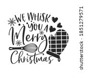 We Whisk You A Merry Christmas...