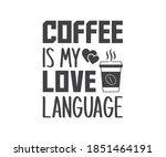 coffee is my love language ...   Shutterstock .eps vector #1851464191