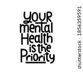 your mental health is the...