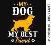 my dog my best friend   dog t...   Shutterstock .eps vector #1857912067