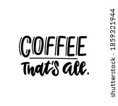 coffee   that's all.  ... | Shutterstock .eps vector #1859321944
