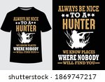 Always Be Nice To A Hunter We...