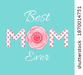 best mom ever. mother's day... | Shutterstock .eps vector #1870014751